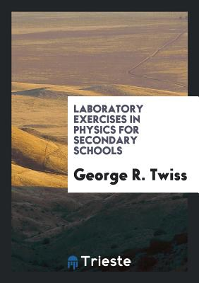 Laboratory Exercises in Physics for Secondary Schools - Twiss, George R