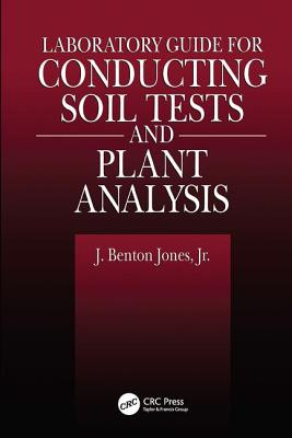 Laboratory Guide for Conducting Soil Tests and Plant Analysis - Jones, J.