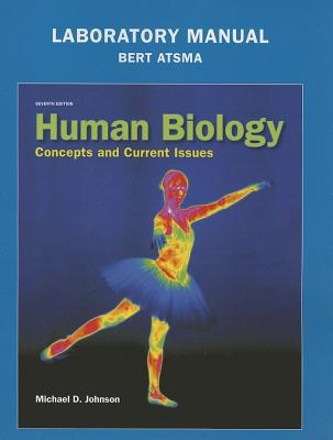 Laboratory Manual for Human Biology: Concepts and Current Issues - Johnson, Michael D., and Atsma, Bert