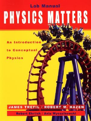 Laboratory Manual to accompany Physics Matters: An Introduction to Conceptual Physics - Trefil, James, and Hazen, Robert M., and Ehrlich, Robert
