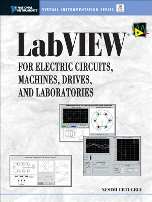 LabVIEW for Electric Circuits, Machines, Drives, and Laboratories - Ertugrul, Nesimi