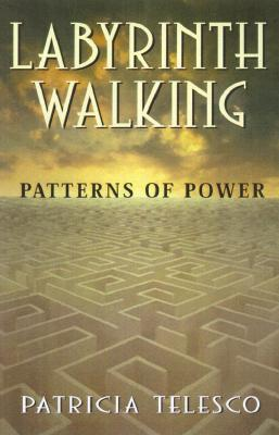 Labyrinth Walking: Patterns of Power - Telesco, Patricia J