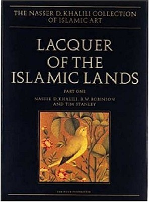Lacquer of the Islamic Lands, Part 1 - Khalili, Nasser D, and Robinson, B W, and Stanley, Tim