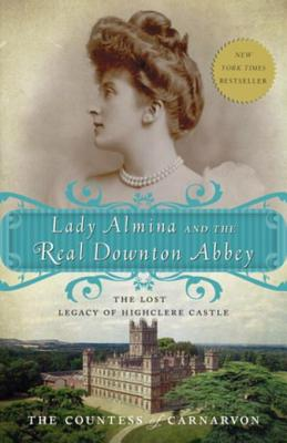 Lady Almina and the Real Downton Abbey: The Lost Legacy of Highclere Castle - Carnarvon, Fiona