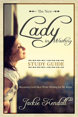 Lady in Waiting: Becoming God's Best While Waiting for Mr. Right - Kendall, Jackie