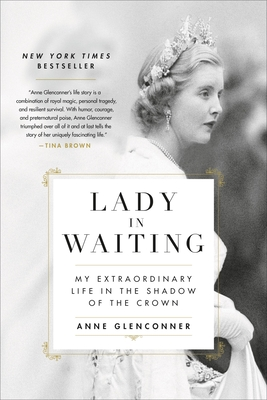 Lady in Waiting: My Extraordinary Life in the Shadow of the Crown - Glenconner, Anne