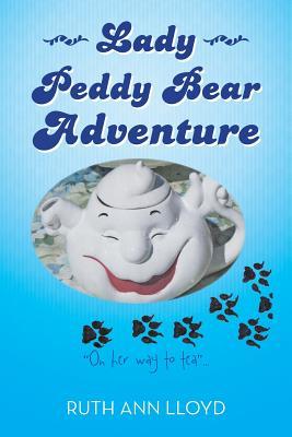 Lady Peddy Bear Adventure: On Her Way to Tea . . . - Lloyd, Ruth Ann