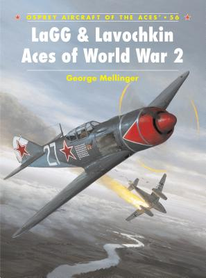 Lagg & Lavochkin Aces of World War 2 - Mellinger, George