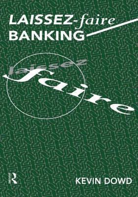 Laissez Faire Banking - Dowd, Kevin