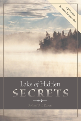 Lake of Hidden Secrets - Robert, Roland R J