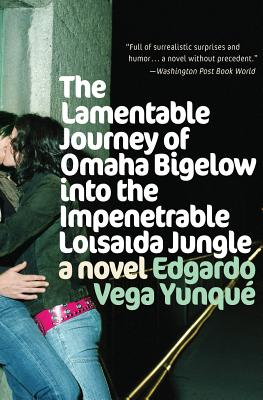 Lamentable Journey of Omaha Bigelow Into the Impenetrable Loisaida Jungle - Vega Yunque, Edgardo