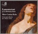 Lamentazioni per la Settimana Santa - Concerto Soave; Maria Cristina Kiehr (soprano); Jean-Marc Aymes (conductor)