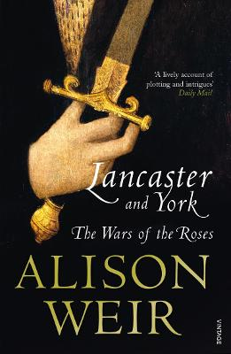 Lancaster and York: The Wars of the Roses - Weir, Alison