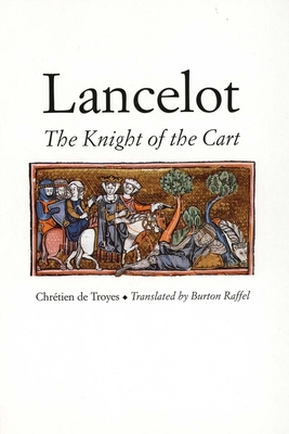 Lancelot: The Knight of the Cart - Chretien De Troyes, and Raffel, Burton, Professor (Translated by)