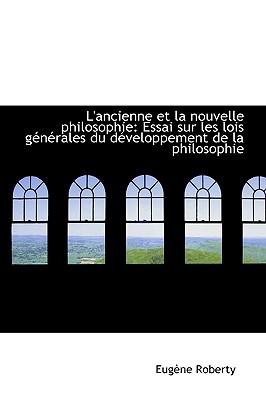 L'Ancienne Et La Nouvelle Philosophie: Essai Sur Les Lois G N Rales Du D Veloppement de La Philosoph - Roberty, Eug Ne