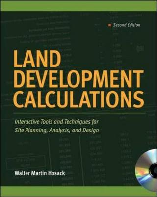 Land Development Calculations: Interactive Tools and Techniques for Site Planning, Analysis, and Design: Interactive Tools and Techniques for Site Planning, Analysis, and Design - Hosack, Walter Martin