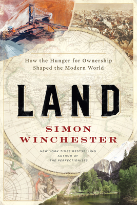 Land: How the Hunger for Ownership Shaped the Modern World - Winchester, Simon