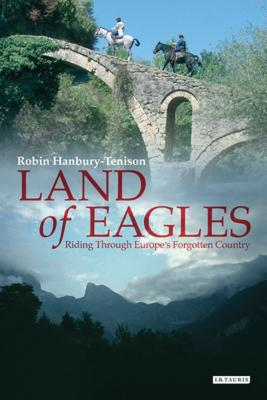 Land of Eagles: Riding Through Europe's Forgotten Country - Hanbury-Tenison, Robin