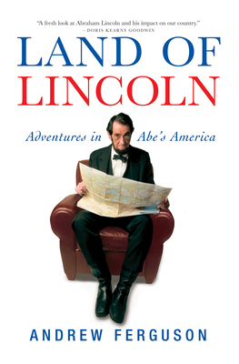 Land of Lincoln: Adventures in Abe's America - Ferguson, Andrew