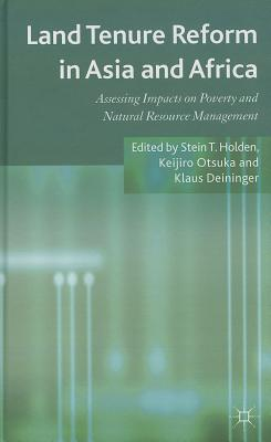 Land Tenure Reform in Asia and Africa: Assessing Impacts on Poverty and Natural Resource Management - Holden, Stein (Editor), and Otsuka, Keijiro (Editor), and Deininger, Klaus (Editor)