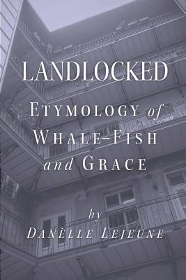 Landlocked: Etymology of Whale Fish and Grace - LeJeune, Danelle