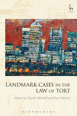Landmark Cases in the Law of Tort - Mitchell, Charles (Editor), and Mitchell, Paul (Editor)