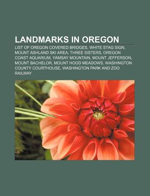 Landmarks in Oregon: List of Oregon Covered Bridges, White Stag Sign, Mount Ashland Ski Area, Three Sisters, Oregon Coast Aquarium - Source Wikipedia, and Books, LLC (Creator)