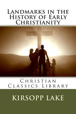 Landmarks in the History of Early Christianity - Lake, Kirsopp