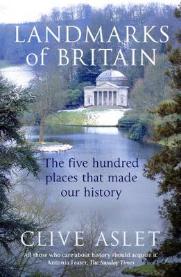 Landmarks of Britain: The Five Hundred Places That Made Our History - Aslet, Clive, Mr.