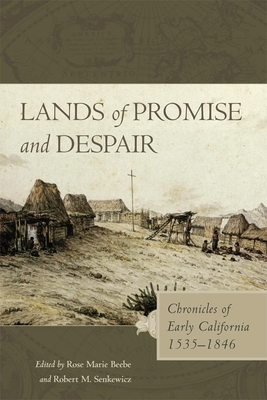 Lands of Promise and Despair: Chronicles of Early California, 1535-1846 - Beebe, Rose Marie (Editor), and Senkewicz, Robert M (Editor)
