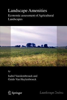 Landscape Amenities: Economic Assessment of Agricultural Landscapes - Vanslembrouck, Isabel, and Huylenbroeck, Guido Van