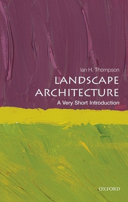 Landscape Architecture: A Very Short Introduction - Thompson, Ian