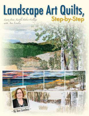 Landscape Art Quilts, Step by Step: Learn Fast, Fusible Fabric Collage with Ann Loveless - Loveless, Ann