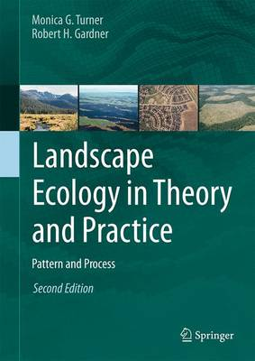 Landscape Ecology in Theory and Practice: Pattern and Process - Turner, Monica G, and Gardner, Robert H