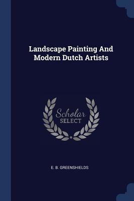 Landscape Painting and Modern Dutch Artists - Greenshields, E B