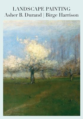 Landscape Painting - Durand, Asher B, and Harrison, Birge, and Rousar, Darren R (Editor)