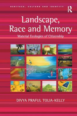 Landscape, Race and Memory: Material Ecologies of Citizenship - Tolia-Kelly, Divya Praful, and Graham, Brian, Professor (Series edited by)