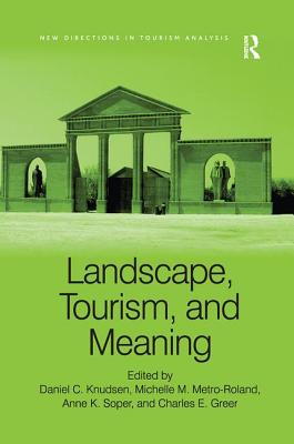 Landscape, Tourism, and Meaning - Metro-Roland, Michelle M (Editor)
