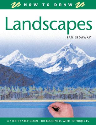 Landscapes: A Step-By-Step Guide for Beginners with 10 Projects - Sidaway, Ian