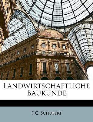 Landwirtschaftliche Baukunde - Schubert, F C