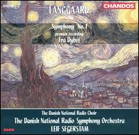 Langgaard: Symphony No. 1; Fra Dybet - Danish Radio Chamber Choir (choir, chorus); Danish Radio Symphony Orchestra; Leif Segerstam (conductor)