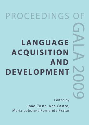 Language Acquisition and Development: Proceedings of GALA 2009 - Costa, Joao (Editor), and Castro, Ana (Editor), and Lobo, Maria (Editor)