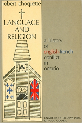 Language and Religion: A History of English-French Conflict in Ontario - Choquette, Robert