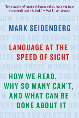 Language at the Speed of Sight: How We Read, Why So Many Can't, and What Can Be Done about It - Seidenberg, Mark