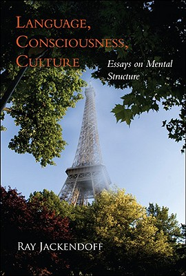 Language, Consciousness, Culture: Essays on Mental Structure - Jackendoff, Ray S
