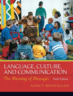 Language, Culture, and Communication: The Meaning of Messages - Bonvillain, Nancy