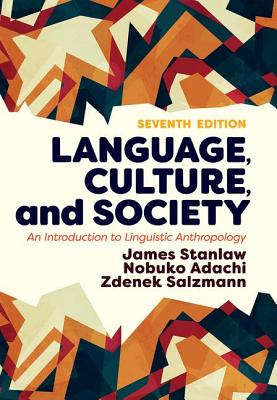 Language, Culture, and Society: An Introduction to Linguistic Anthropology - Stanlaw, James, and Adachi, Nobuko, and Salzmann, Zdenek