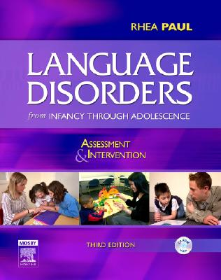 Language Disorders from Infancy Through Adolescence: Assessment & Intervention - Paul, Rhea, PhD