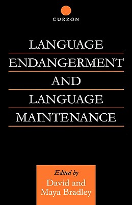 Language Endangerment and Language Maintenance - Bradley, David (Editor), and Bradley, Maya (Editor)