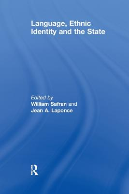 Language, Ethnic Identity and the State - Safran, William (Editor), and Laponce, J.A. (Editor)